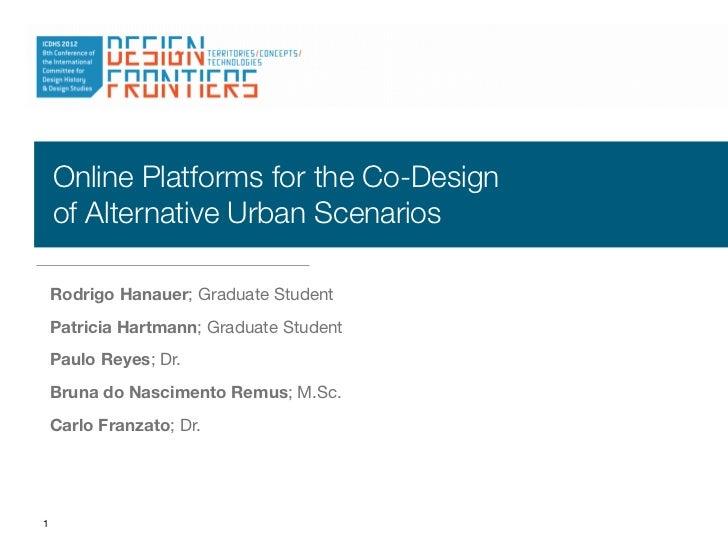 Online Platforms for the Co-Design    of Alternative Urban Scenarios    Rodrigo Hanauer; Graduate Student    Patricia Hart...