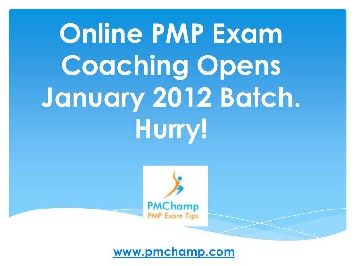 Online PMP Exam Coaching OpensJanuary 2012 Batch.      Hurry!     www.pmchamp.com