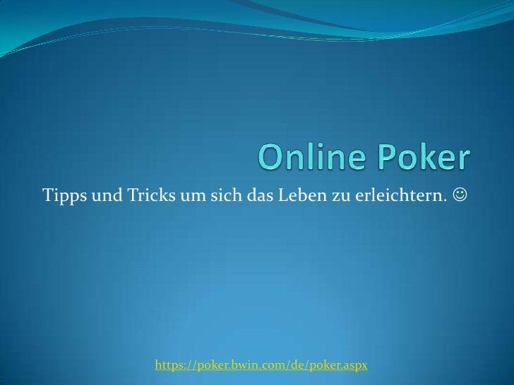 Online Poker<br />Tipps und Tricks um sich das Leben zu erleichtern. <br />https://poker.bwin.com/de/poker.aspx<br />