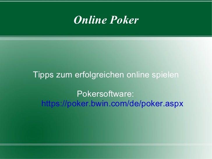 Online Poker Tipps zum erfolgreichen online spielen Pokersoftware:   https://poker.bwin.com/de/poker.aspx