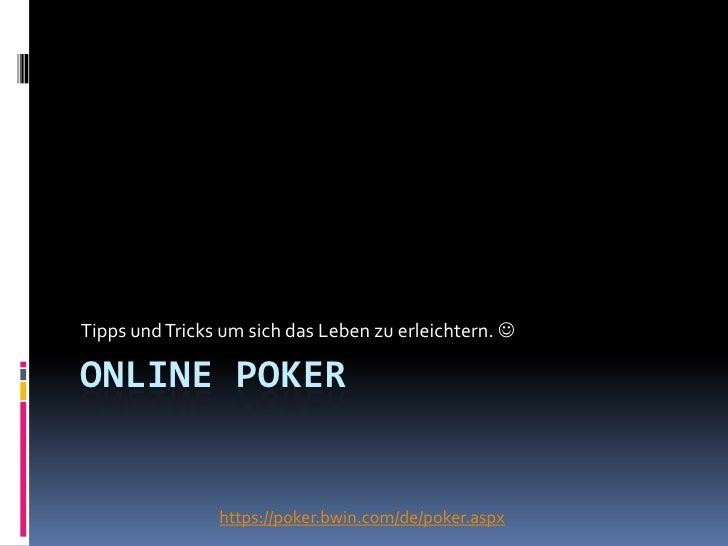Online Poker Tipps und Tricks um sich das Leben zu erleichtern.  https://poker.bwin.com/de/poker.aspx