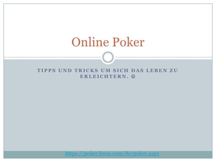 Tipps und Tricks um sich das Leben zu erleichtern. <br />Online Poker<br />https://poker.bwin.com/de/poker.aspx<br />