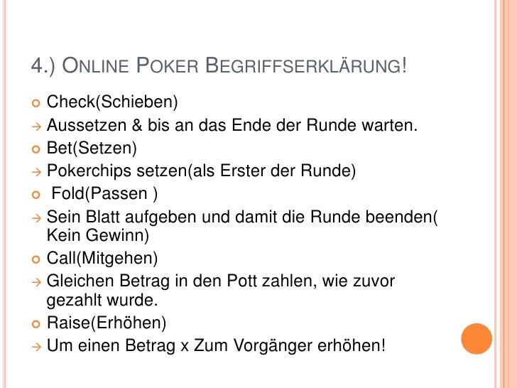 4.) Online Poker Begriffserklärung!<br />Check(Schieben)<br /><ul><li>Aussetzen & bis an das Ende der Runde warten.</li></...
