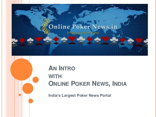 AN INTRO WITH ONLINE POKER NEWS, INDIA India's Largest Poker News Portal