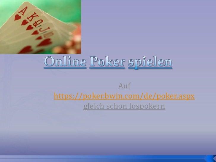 OnlinePokerspielen<br />Auf https://poker.bwin.com/de/poker.aspx gleich schon lospokern<br />