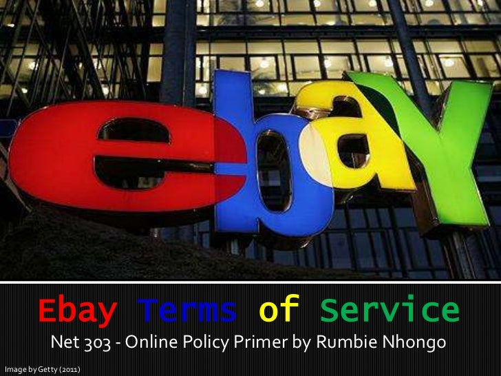 Ebay Terms of Service            Net 303 - Online Policy Primer by Rumbie NhongoImage by Getty (2011)