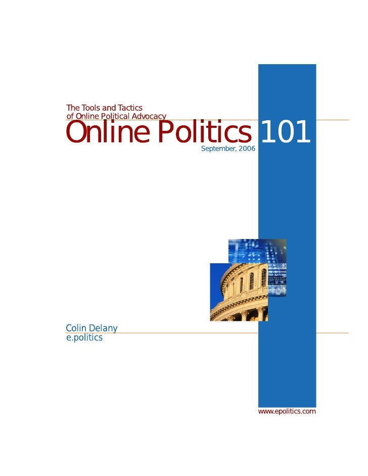 The Tools and Tactics of Online Political Advocacy  Online Politics 101            September, 2006     Colin Delany e.poli...