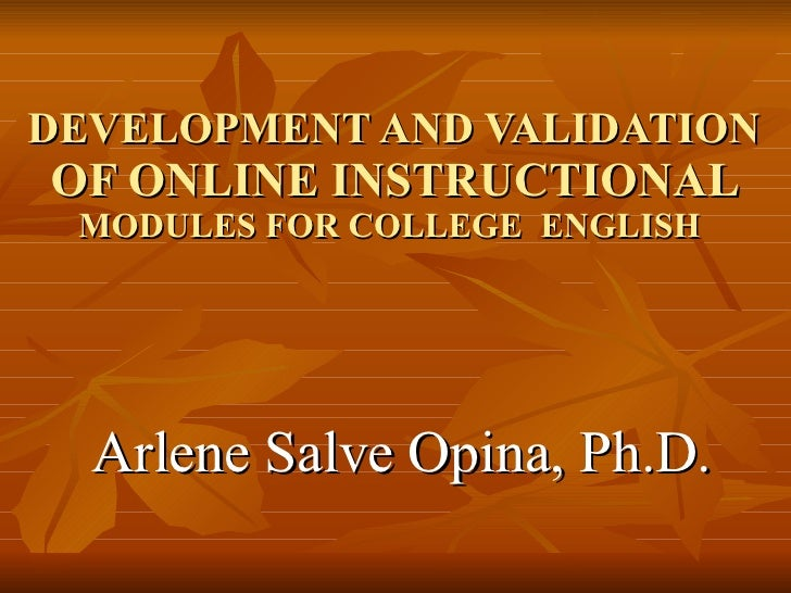 DEVELOPMENT AND VALIDATION  OF ONLINE INSTRUCTIONAL  MODULES FOR COLLEGE  ENGLISH  Arlene Salve Opina, Ph.D.