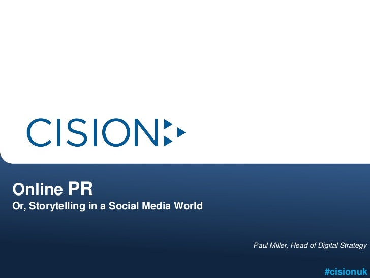 Online PROr, Storytelling in a Social Media World                                           Paul Miller, Head of Digital S...