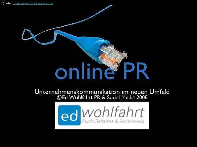 online PR Unternehmenskommunikation im neuen Umfeld ⒸEd Wohlfahrt PR & Social Media 2008 Quelle: http://www.istockphoto.com