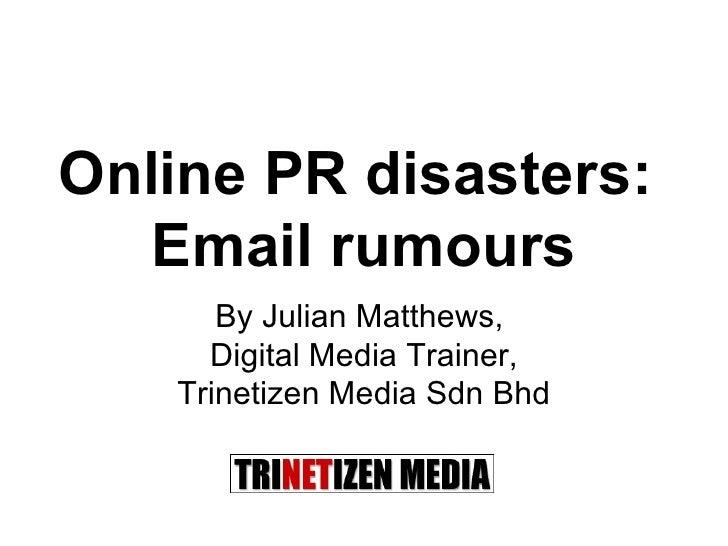 Online PR disasters:  Email rumours By Julian Matthews,  Digital Media Trainer, Trinetizen Media Sdn Bhd