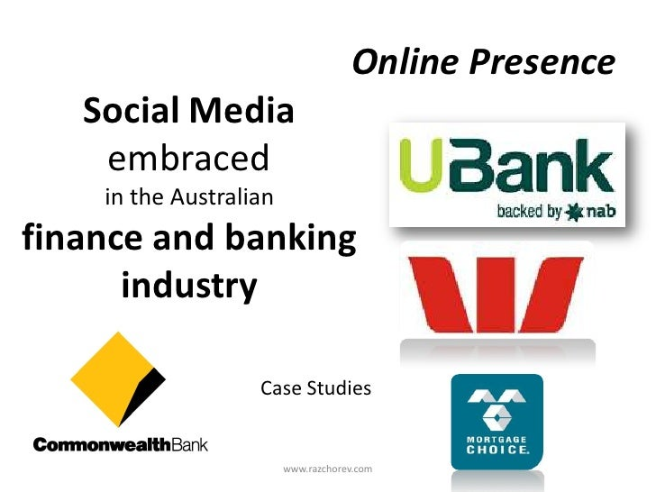 Online Presence<br />Social Media embraced <br />in the Australian  <br />finance and banking industry<br />Case Studies  ...