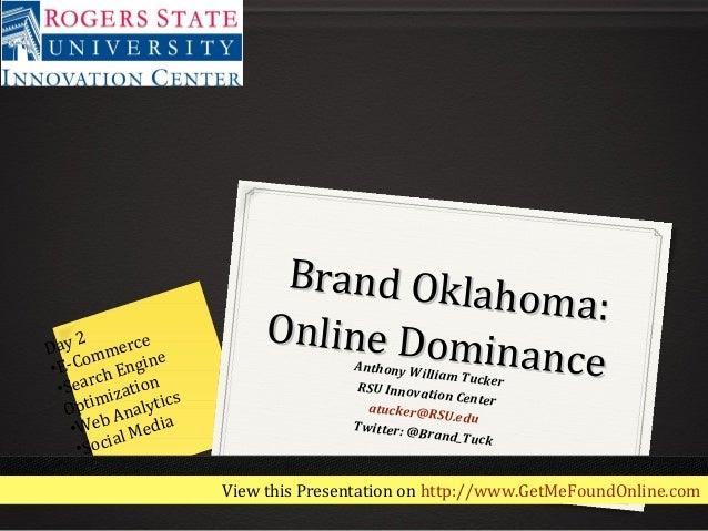 Brand Oklahoma:Brand Oklahoma:Online DominanceOnline DominanceAnthony William TuckerRSU Innovation Centeratucker@RSU.eduTw...