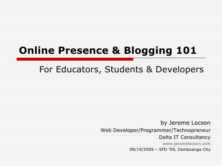 Online Presence & Blogging 101 For Educators, Students & Developers by Jerome Locson Web Developer/Programmer/Technopreneu...