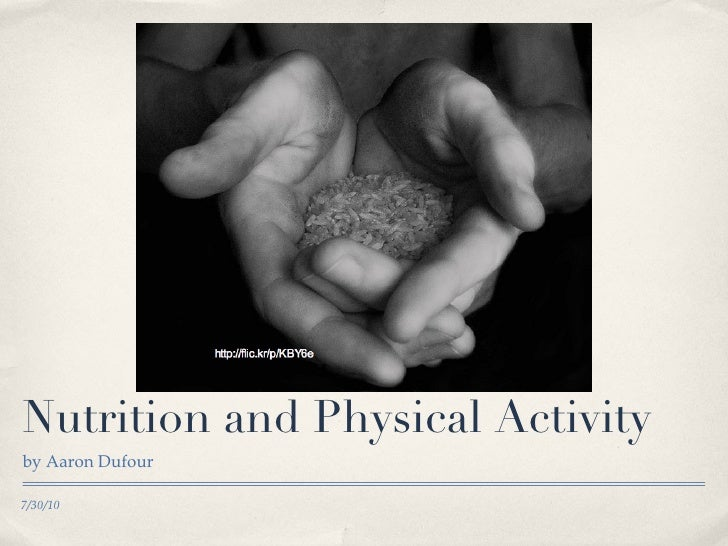 Nutrition and Physical Activity <ul><li>by Aaron Dufour </li></ul>7/30/10
