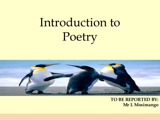 Introduction to Poetry  TO BE REPORTED BY: Mr L Mosimango