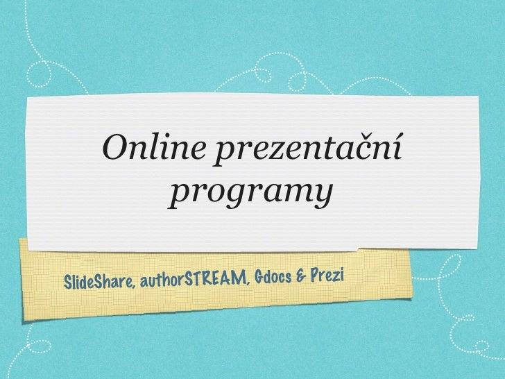 Online prezentační         programySlideShare, authorSTREAM, Gdocs & Prezi