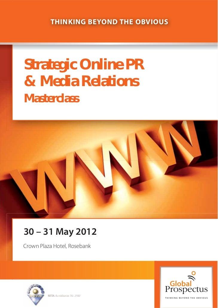 THINKING BEYOND THE OBVIOUSStrategic Online PR& Media RelationsMasterclass30 – 31 May 2012Crown Plaza Hotel, Rosebank     ...