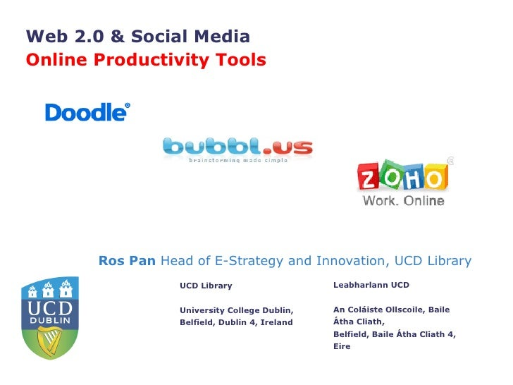 Ros Pan  Head of E-Strategy and Innovation, UCD Library Web 2.0 & Social Media  Online Productivity Tools