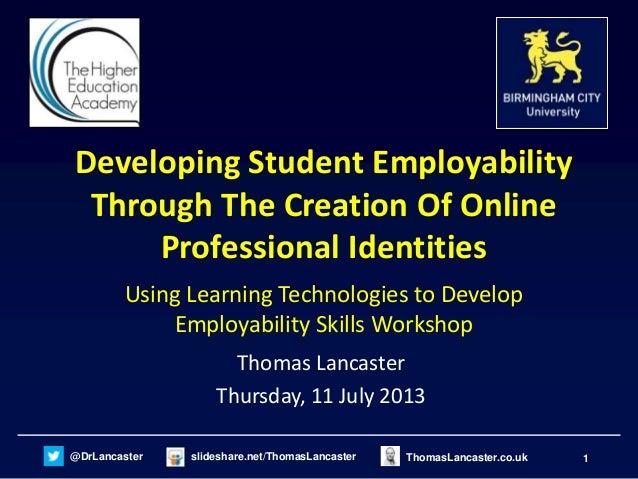 1@DrLancaster slideshare.net/ThomasLancaster ThomasLancaster.co.uk Developing Student Employability Through The Creation O...