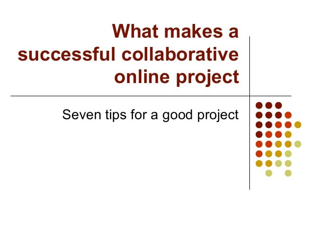 What makes asuccessful collaborative          online project    Seven tips for a good project
