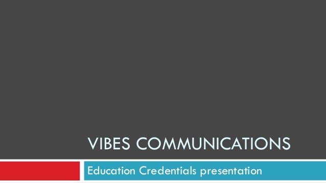 Education Credentials presentation VIBES COMMUNICATIONS