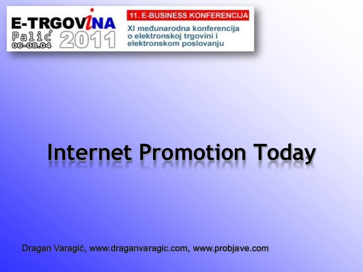 Internet Promotion Today<br />Dragan Varagić, www.draganvaragic.com, www.probjave.com<br />