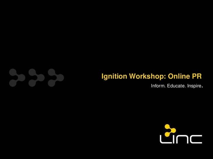Ignition Workshop: Online PR              Inform. Educate. Inspire.