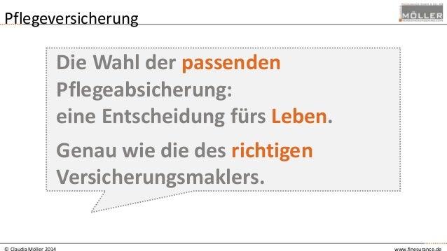 © Claudia Möller 2014 www.finesurance.de Pflegeversicherung Die Wahl der passenden Pflegeabsicherung: eine Entscheidung fü...
