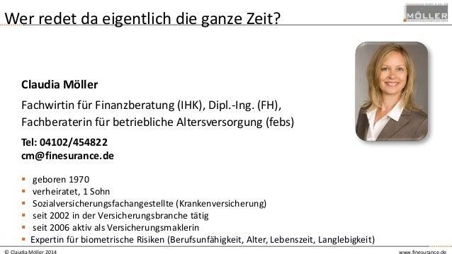 © Claudia Möller 2014 www.finesurance.de Wer redet da eigentlich die ganze Zeit? Claudia Möller Fachwirtin für Finanzberat...