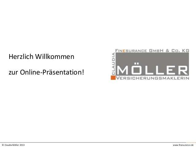 Herzlich Willkommen  zur Online-Präsentation!  © Claudia Möller 2013  www.finesurance.de