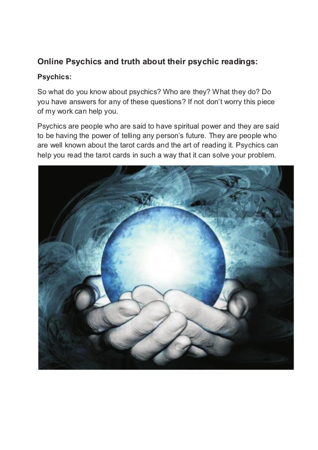 Online Psychics and truth about their psychic readings: Psychics: So what do you know about psychics? Who are they? What t...