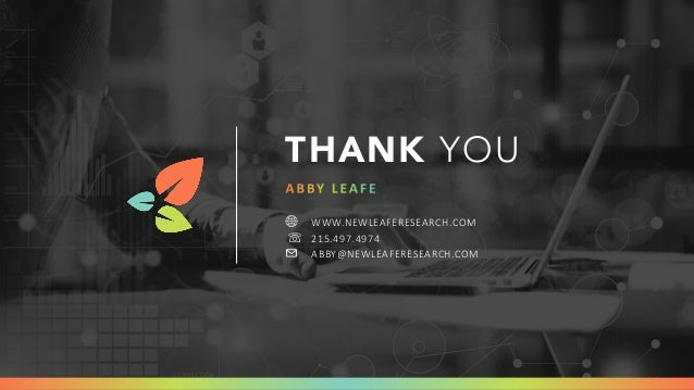 THANK YOU 🌐 WWW.NEWLEAFERESEARCH.COM ☏ 215.497.4974 ✉ ABBY@NEWLEAFERESEARCH.COM