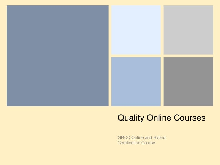 Quality Online Courses<br />GRCC Online and Hybrid Certification Course<br />