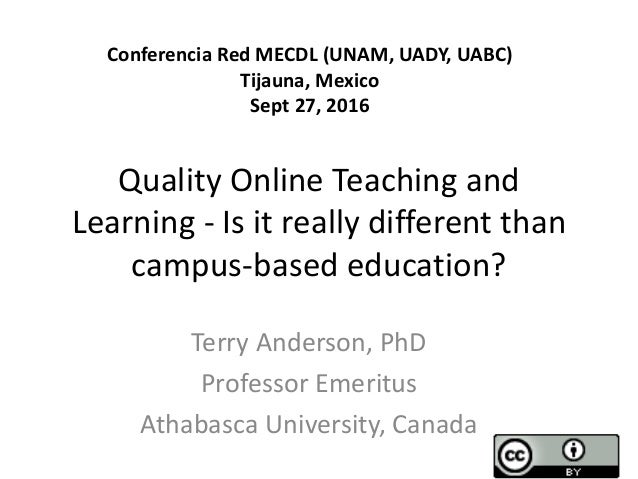 Quality Online Teaching and Learning - Is it really different than campus-based education? Terry Anderson, PhD Professor E...
