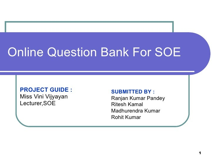Online Question Bank For SOE PROJECT GUIDE : Miss Vini Vijyayan Lecturer,SOE  SUBMITTED BY :   Ranjan Kumar Pandey Ritesh ...