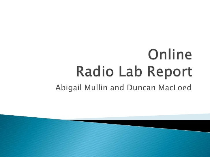 OnlineRadio Lab Report<br />Abigail Mullin and Duncan MacLoed<br />