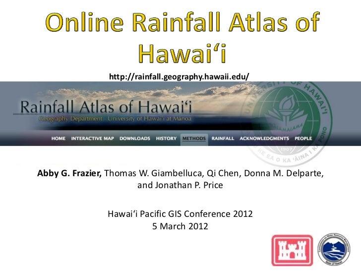 http://rainfall.geography.hawaii.edu/Abby G. Frazier, Thomas W. Giambelluca, Qi Chen, Donna M. Delparte,                  ...