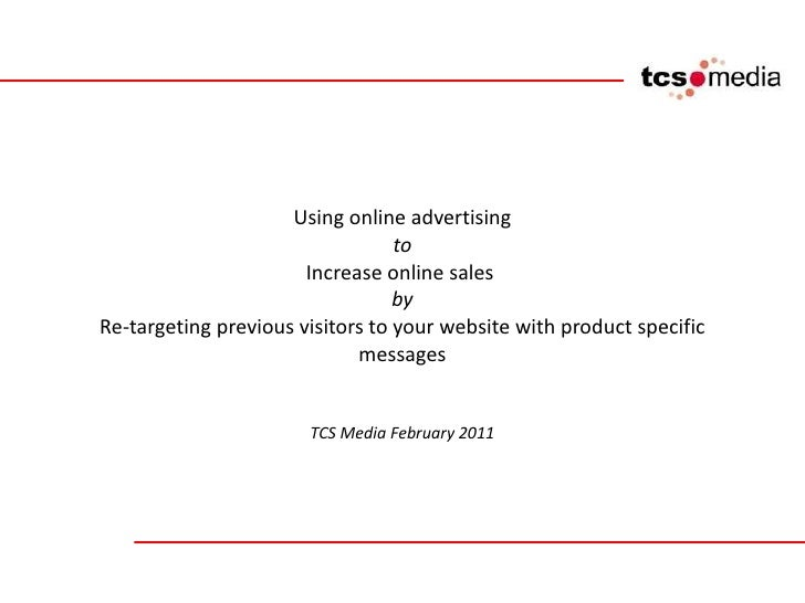 Using online advertising to Increase online sales  by Re-targeting previous visitors to your website with product specific...