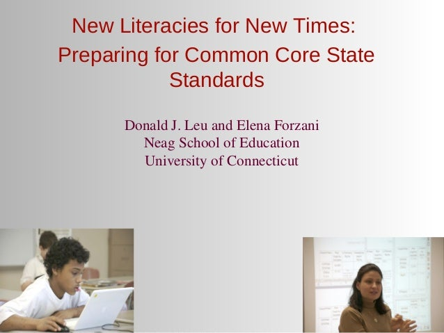 New Literacies for New Times:Preparing for Common Core State            Standards      Donald J. Leu and Elena Forzani    ...