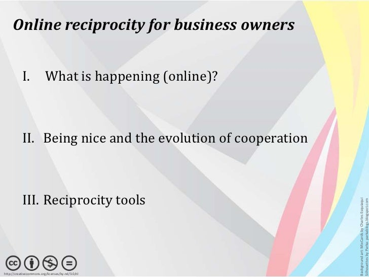 Online reciprocity for business owners           I.             What is happening (online)?           II. Being nice and t...