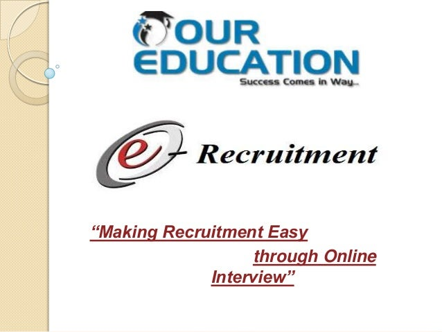 """Making Recruitment Easy through Online Interview"""