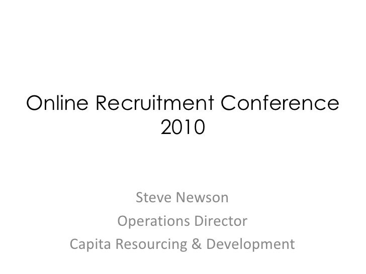 Online Recruitment Conference 2010<br />Steve Newson<br />Operations Director<br />Capita Resourcing & Development<br />