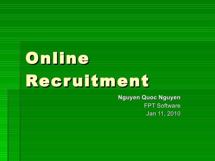 Online Recruitment Nguyen Quoc Nguyen FPT Software Jan 11, 2010