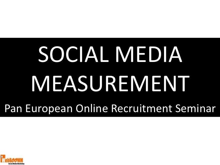 SOCIAL MEDIA    MEASUREMENTPan European Online Recruitment Seminar