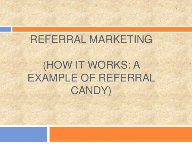 REFERRAL MARKETING (HOW IT WORKS: A EXAMPLE OF REFERRAL CANDY) 1
