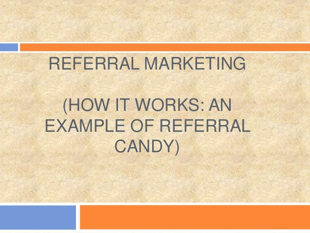REFERRAL MARKETING (HOW IT WORKS: AN EXAMPLE OF REFERRAL CANDY)
