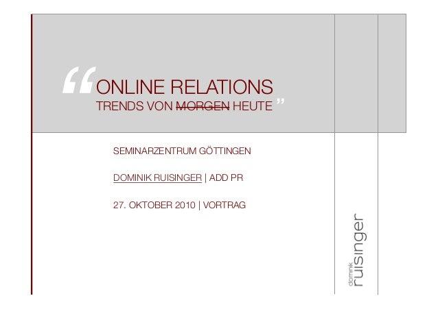 "ONLINE RELATIONS SEMINARZENTRUM GÖTTINGEN DOMINIK RUISINGER | ADD PR 27. OKTOBER 2010 | VORTRAG ""! ""TRENDS VON MORGEN HEUTE"