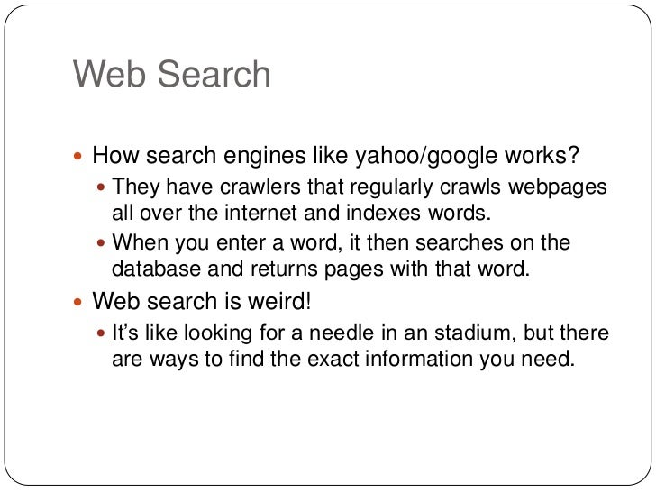 Web Search How search engines like yahoo/google works?   They have crawlers that regularly crawls webpages    all over t...