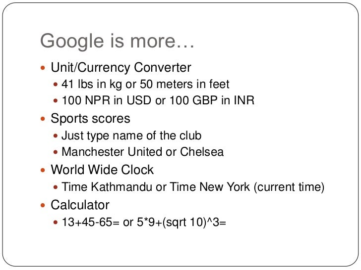 Google is more… Unit/Currency Converter   41 lbs in kg or 50 meters in feet   100 NPR in USD or 100 GBP in INR Sports ...